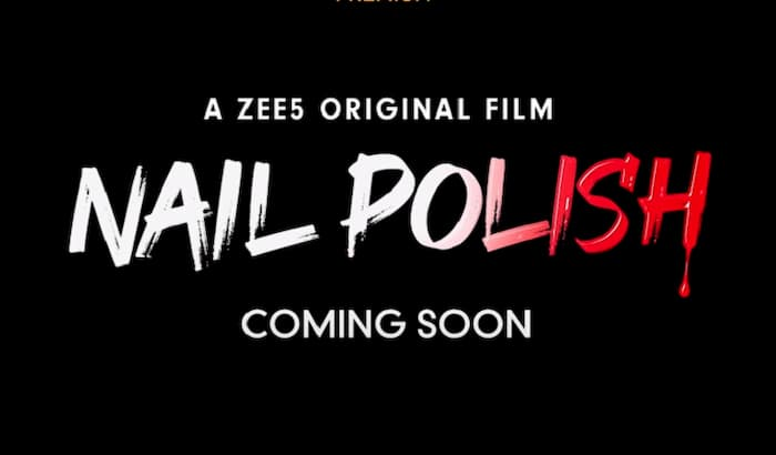 ZEE5 Film Nail Polish Release Date, Story, Cast, Trailer, Where To Watch?